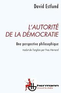 L'autorité de la démocratie : Une perspective philosophique par David Estlund
