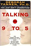 Talking from 9 to 5: How Women's and Men's Conversational Styles Affect Who Gets Heard, Who Gets Credit, and What Gets Done at Work (0688112439) by Tannen, Deborah