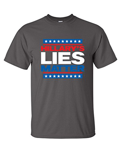 Hillary's Lies Matter Political Election 2016 Mens Funny T-Shirt 2XL Charcoal