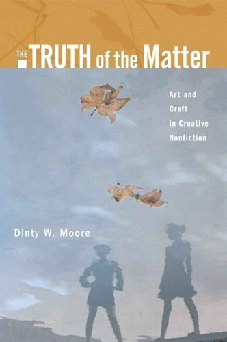 the-truth-of-the-matter-art-and-craft-in-creative-nonfiction-by-dinty-w-moore-2006-03-13