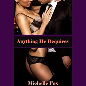 Fifty Shades of Erotica: Anything He Requires | [Michelle Fox]
