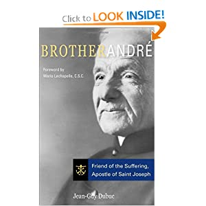 Brother Andre: Friend of the Suffering, Apostle of Saint Joseph by Jean-Guy Dubuc