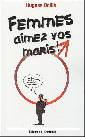 Femmes, aimez vos maris ! (French Edition)