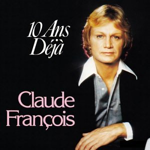 Claude Francois - Dix Ans Deja - Best of - Zortam Music