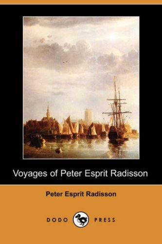 voyages-of-peter-esprit-radisson-dodo-press-by-peter-esprit-radisson-2007-07-13