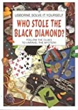 Who Stole the Black Diamond? (Solve It Yourself) (Usborne Solve It Yourself) (0746020546) by Roxbee Cox, Phil