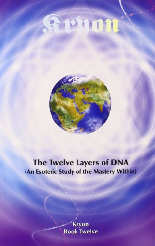 The Twelve Layers of DNA: An Esoteric Study of the Mastery Within (Kryon) PDF