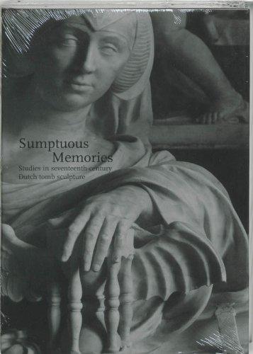 Sumptuous Memories: Studies in Seventeenth-Century Dutch Tomb Sculpture (Studies in Netherlandish Art and Cultural Histo