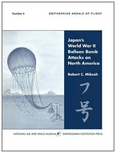 Japan's World War II Balloon Bomb Attacks on North America (Smithsonian Annals of Flight)