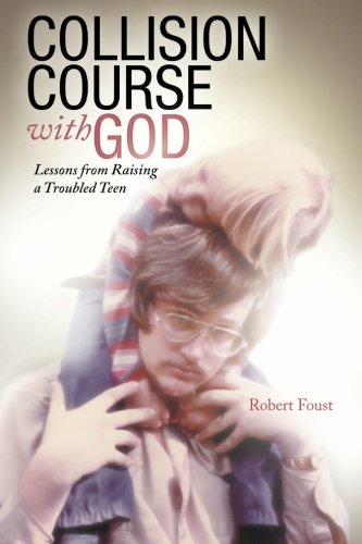 Collision Course With God: Lessons from Raising a Troubled Teen