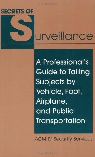 Secrets Of Surveillance A Professional s Guide To Tailing Subjects By Vehicle Foot Airplane And Public Transportation087364798X