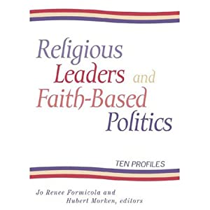 Religious Leaders and Faith-Based Politics: Ten Profiles Jo Renee Formicola, Hubert Morken, Michael Leo Owens and John R. Pottenger