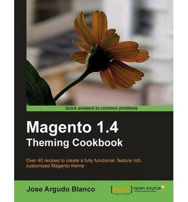 [(Magento 1.4 Theming Cookbook * * )] [Author: Jose Argudo Blanco] [Aug-2011]