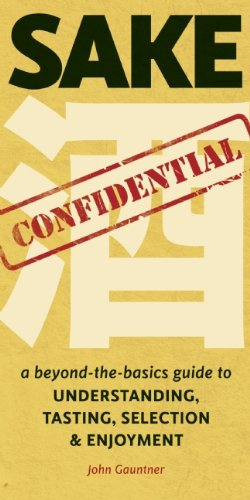 Download Sake Confidential: A Beyond-the-Basics Guide to Understanding, Tasting, Selection, and Enjoyment