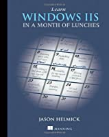 Learn Windows IIS in a Month of Lunches Front Cover