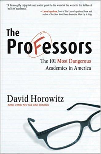 The Professors:  The 101 Most Dangerous Academics in America, David Horowitz