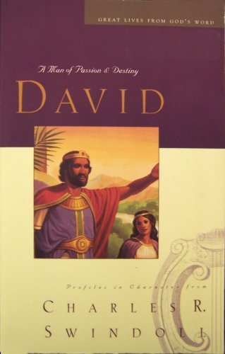 David A Man of Passion & Destiny, Charles R. Swindoll