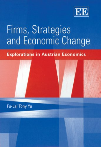 Firms, Strategies And Economic Change Explorations In Austrian Economics Fu-Lai