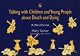 Talking with children and young people about death and dying :  a workbook /