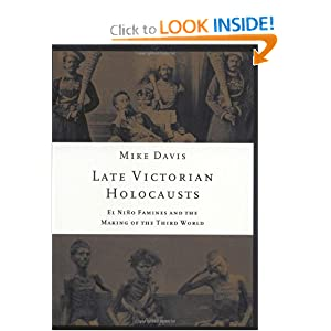 Late Victorian Holocausts: El Niño Famines and the Making of the Third World by Mike Davis