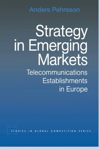 Strategie in den Emerging Markets: Telekommunikation Betriebe in Europa (Routledge Studien im globalen Wettbewerb)