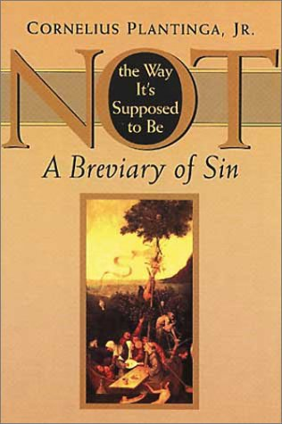 Not the Way Its Supposed to Be : A Breviary of Sin, CORNELIUS PLANTINGA