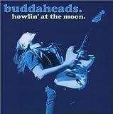 Buddaheads Howlin`at the Moon