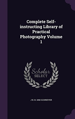 Complete Self-instructing Library of Practical Photography Volume 1
