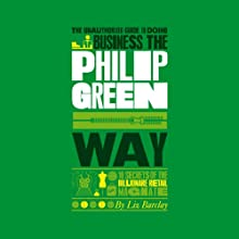 The Unauthorized Guide to Doing Business the Philip Green Way (       UNABRIDGED) by Liz Barclay Narrated by Tim Bentinck