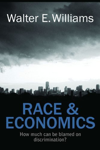 Race & Economics: How Much Can Be Blamed on Discrimination? (Hoover Institution Press Publication) by Williams, Walter E. Published by Hoover Institution Press 1st (first) edition (2011) Hardcover PDF
