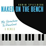 Naked on the Bench: My Adventures in Pianoland | Robin Spielberg
