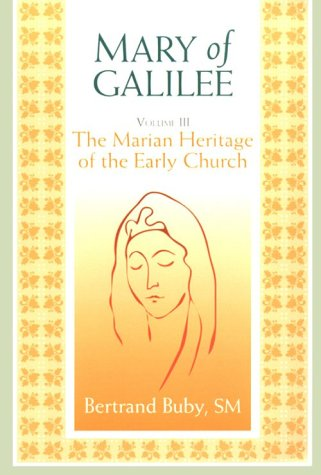 Mary of Galilee, Volume III: The Marian Heritage of the Early Chruch (A Triology of Marian Studies)