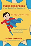 img - for Super Hero Foods and The ABC's Of Nutrition: A kid's guide to sound nutrition and forming a healthy relationship with food (Super Hero Life Series) (Volume 1) book / textbook / text book