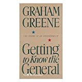 Graham Greene Getting to Know the General: The Story of an Involvement