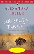 Scribbling the Cat: Travels with an African Soldier (       UNABRIDGED) by Alexandra Fuller Narrated by Lisette Lecat