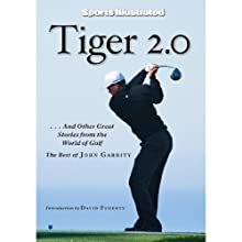 Tiger 2.0 and Other Great Stories from the World of Golf: …and Other Great Stories from the World of Golf Audiobook by John Garrity Narrated by Dennis Holland