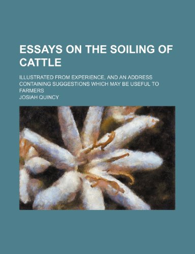Essays on the soiling of cattle; illustrated from experience, and an address containing suggestions which may be useful to farmers