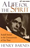A Life for the Spirit : Rudolf Steiner in the Crosscurrents of Our Time (Vista Series, V. 1)