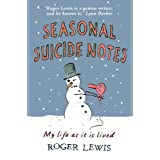 Seasonal Suicide Notes: My Life as it is Livedby Roger Lewis
