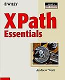 XPath Essentials (Wiley XML Essential Series) (0471205486) by Watt, Andrew