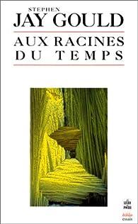 Aux racines du temps par Stephen Jay Gould