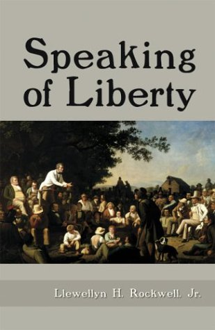 Speaking of Liberty, Llewellyn H. Rockwell Jr.