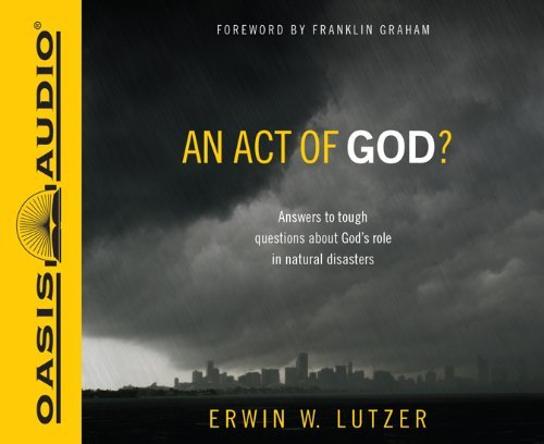 An Act of God?: Answers to Tough Questions about God's Role in Natural Disasters by Erwin W Lutzer (2012-01-01)