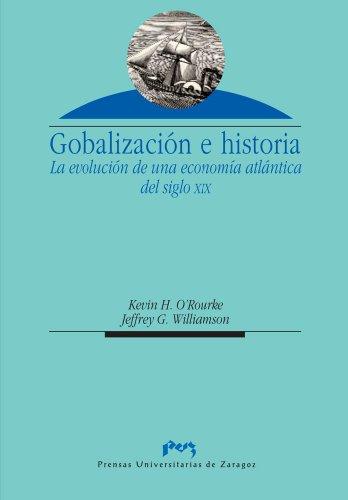 Globalización e historia. La evolución de una economía atlántica del siglo XIX (Spanish Edition)