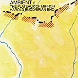 Brian Eno The Plateaux of Mirror: Ambient 2