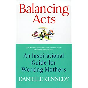 Balancing Acts: An Inspirational Guide for Working Mothers
