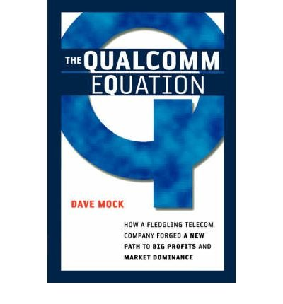 the-qualcomm-equation-how-a-fledgling-telecom-company-forged-a-new-path-to-big-profits-and-market-do