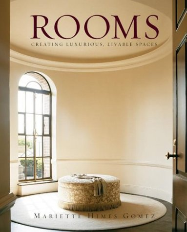 Rooms : Creating Luxurious, Livable Spaces