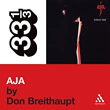 Steely Dan's Aja (33 1/3 Series) (       UNABRIDGED) by Don Breithaupt Narrated by Victor Bevine