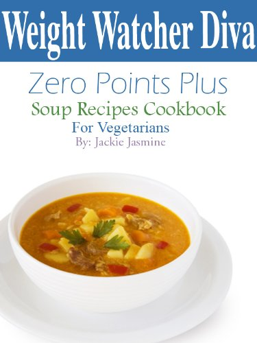 Weight Watcher Diva Zero Points Plus Soup Recipes